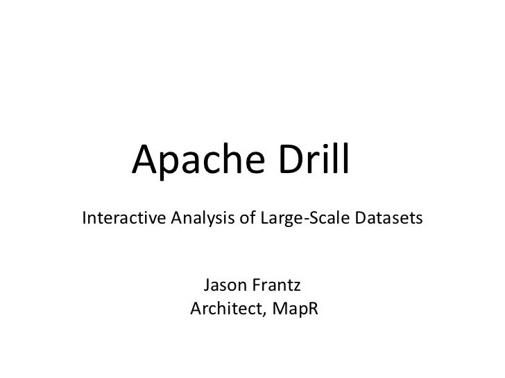 Apache DrillInteractive Analysis of Large-Scale Datasets              Jason Frantz             Architect, MapR