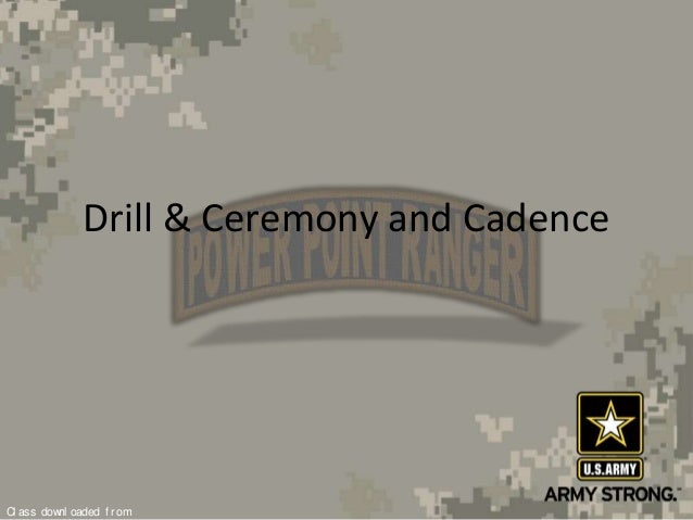 Cl ass downl oaded f r omDrill & Ceremony and Cadence