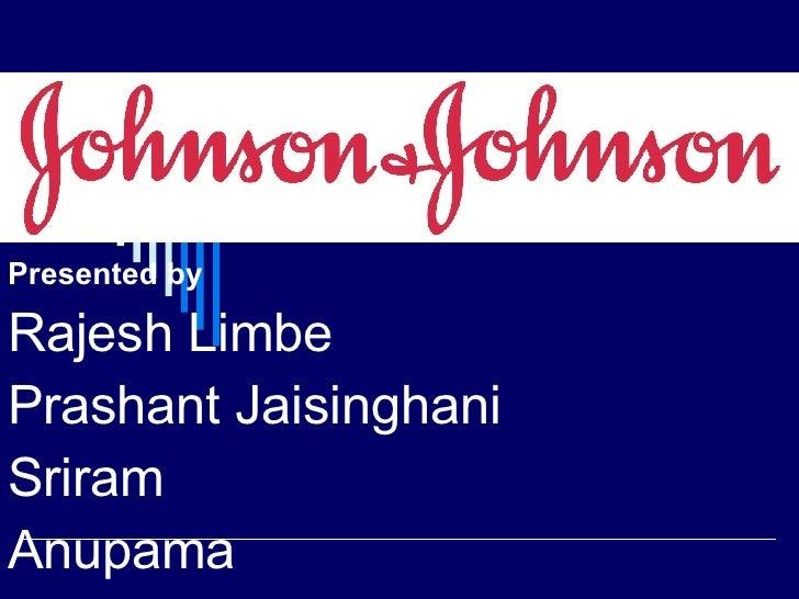 Presented by  Rajesh Limbe Prashant Jaisinghani Sriram Anupama