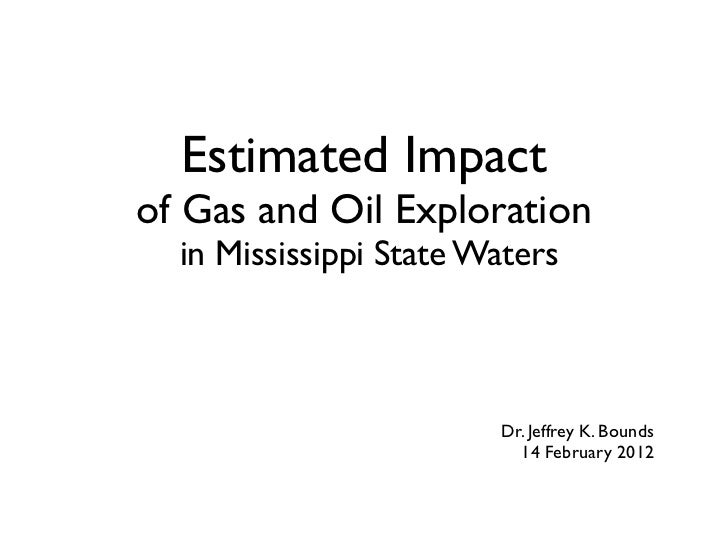 Estimated Impactof Gas and Oil Exploration  in Mississippi State Waters                        Dr. Jeffrey K. Bounds      ...