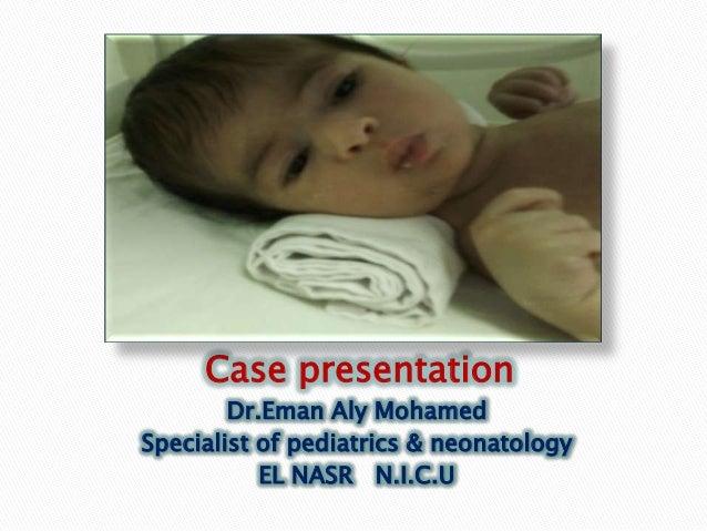 Case presentation        Dr.Eman Aly MohamedSpecialist of pediatrics & neonatology           EL NASR N.I.C.U