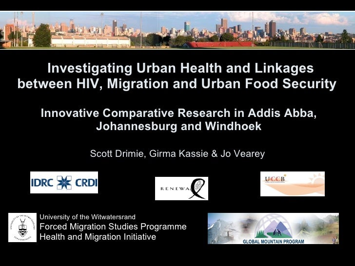 Investigating Urban Health and Linkages between HIV, Migration and Urban Food Security Innovative Comparative Research in Addis Abba, Johannesburg and Windhoek