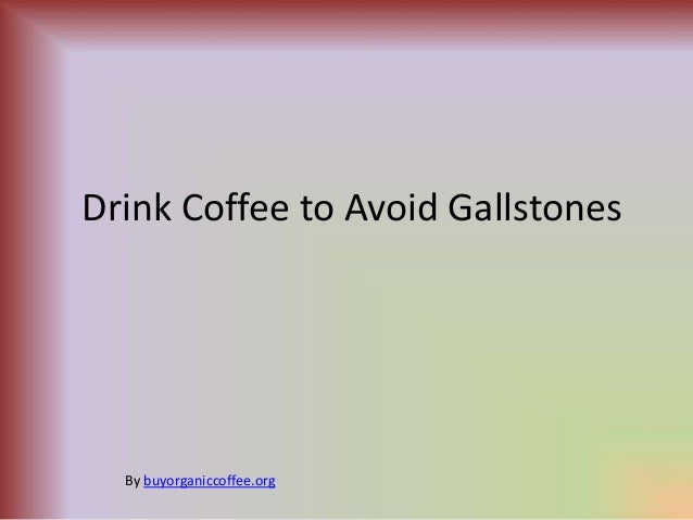 Drink Coffee to Avoid Gallstones