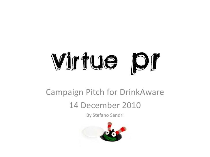 Campaign Pitch for DrinkAware 14 December 2010 By Stefano Sandri