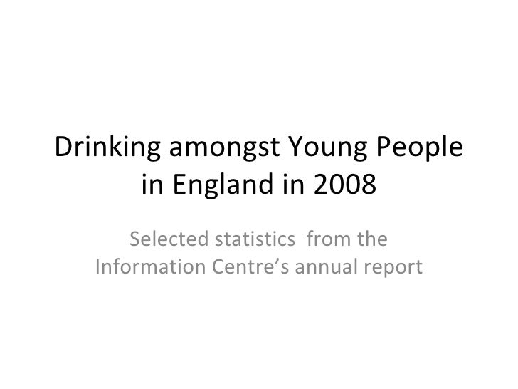 Drinking amongst Young People in England in 2008 Selected statistics  from the Information Centre's annual report