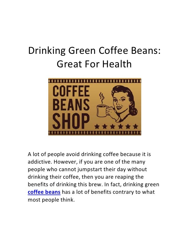 Drinking green coffee beans great for health