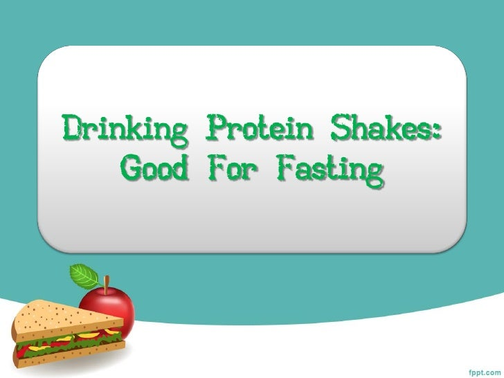 Drinking Protein Shakes:    Good For Fasting