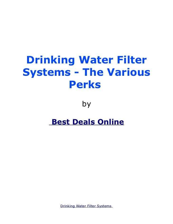 Drinking Water FilterSystems - The Various       Perks                  by    Best Deals Online      Drinking Water Filter...