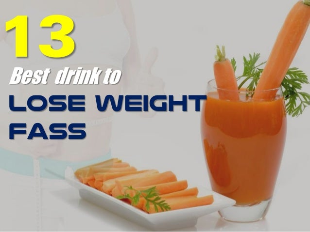 13Best drink to Lose weight fass