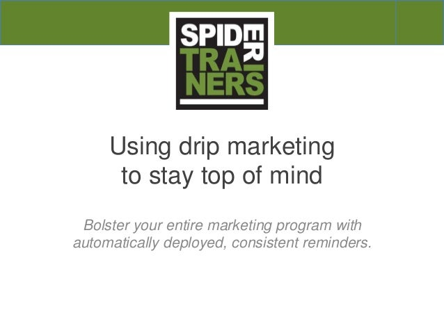 Using drip marketing to stay top of mind Bolster your entire marketing program with automatically deployed, consistent rem...