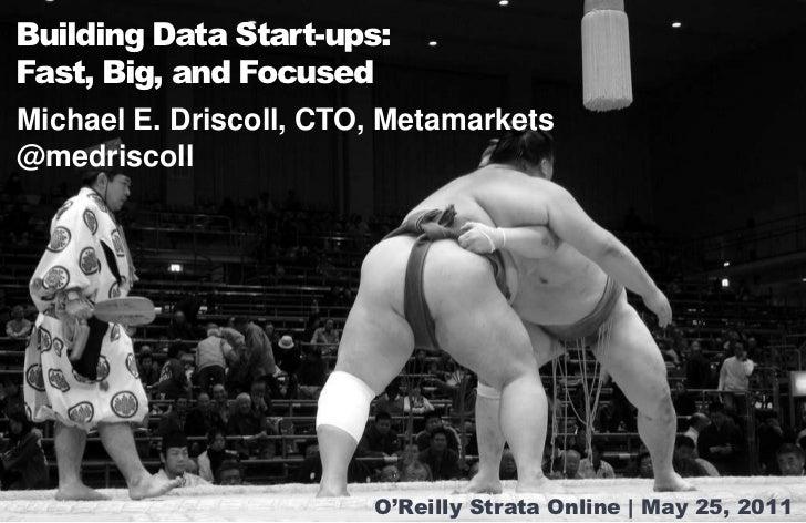 Building Data Start-ups:<br />Fast, Big, and Focused<br />Michael E. Driscoll, CTO, Metamarkets<br />@medriscoll<br />O'Re...