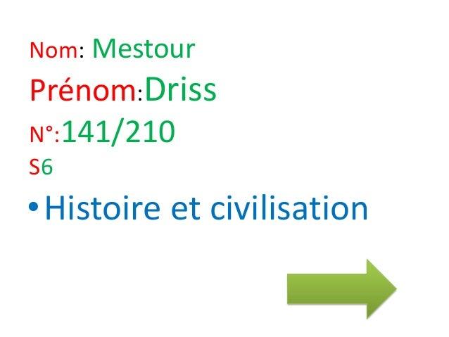 Nom: MestourPrénom:DrissN°:141/210S6•Histoire et civilisation