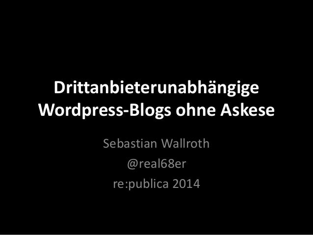 Drittanbieterunabhängige Wordpress Blogs ohne Askese