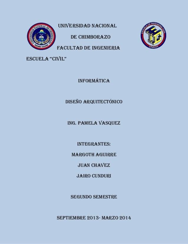 """UNIVERSIDAD NACIOnal De chimborazo FACULTAD DE INGENIERIA ESCUELA """"CIVIL""""  Informática  diseño arquitectónico  Ing. Pamela..."""