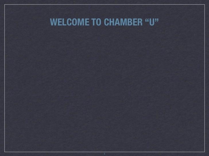 "WELCOME TO CHAMBER ""U""          1"