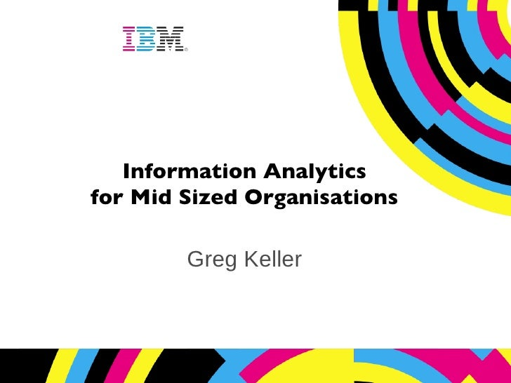 Information Analytics for Mid Sized Organisations Greg Keller