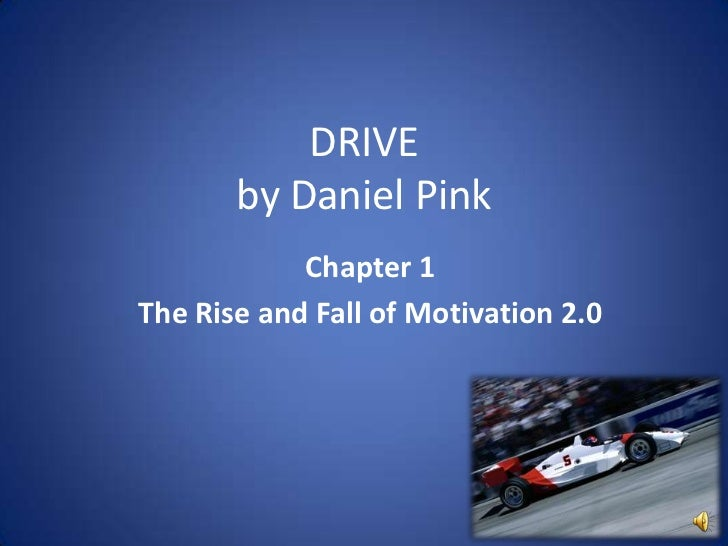DRIVEby Daniel Pink<br />Chapter 1<br />The Rise and Fall of Motivation 2.0<br />
