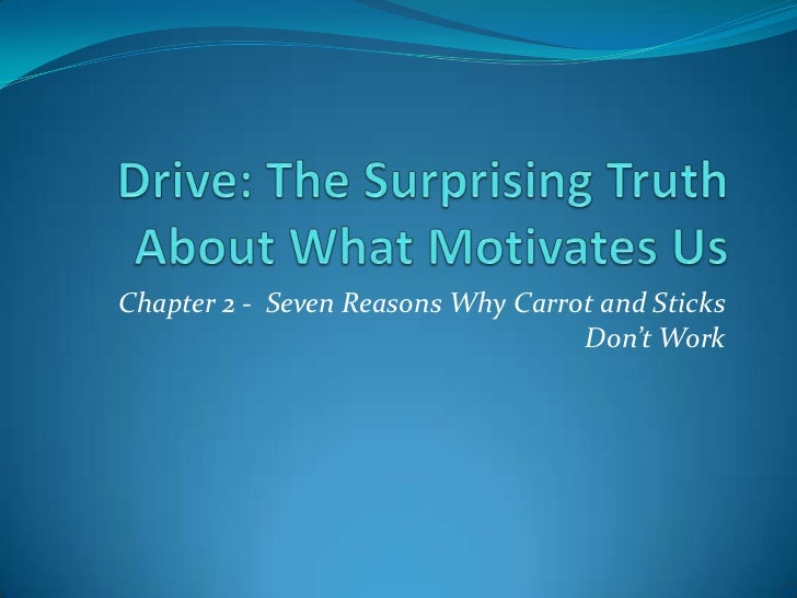 Drive: The Surprising Truth About What Motivates Us<br />Chapter 2 -  Seven Reasons Why Carrot and Sticks Don't Work<br />