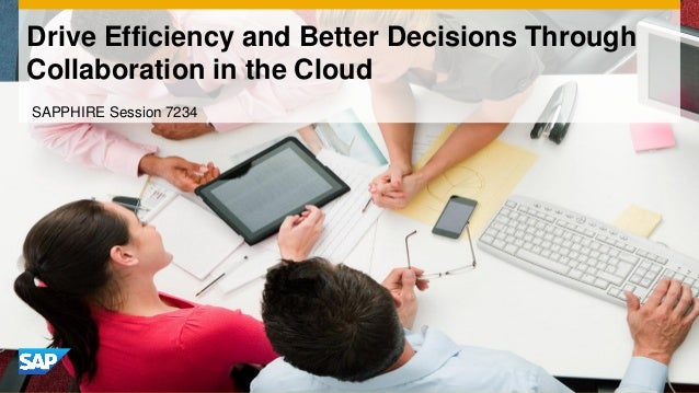 Drive Efficiency and Better Decisions ThroughCollaboration in the CloudSAPPHIRE Session 7234