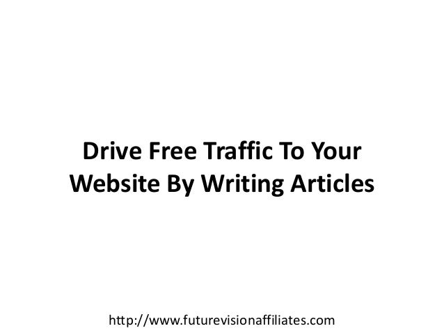 Drive Free Traffic To YourWebsite By Writing Articleshttp://www.futurevisionaffiliates.com