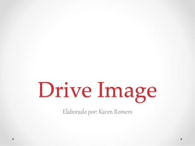 Drive Image Elaborado por: Karen Romero