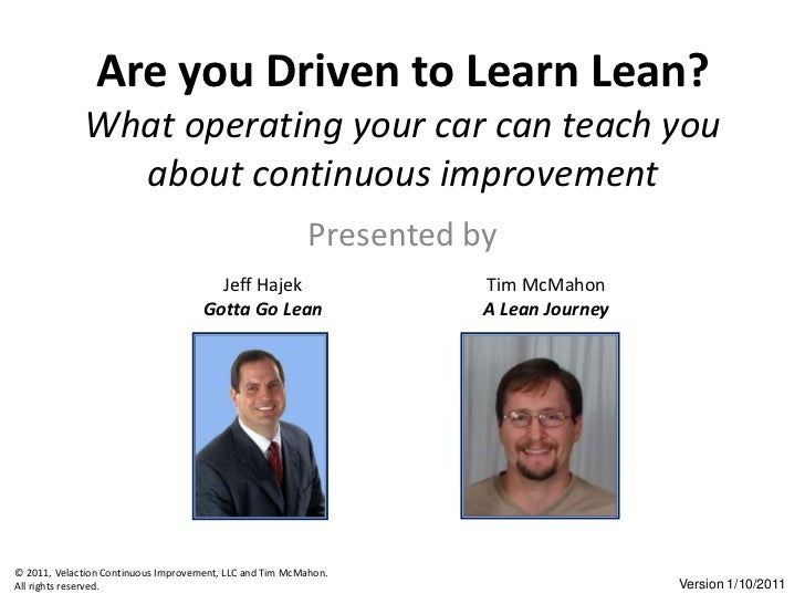 Are you Driven to Learn Lean?What operating your car can teach you about continuous improvement<br />Presented by<br />Jef...