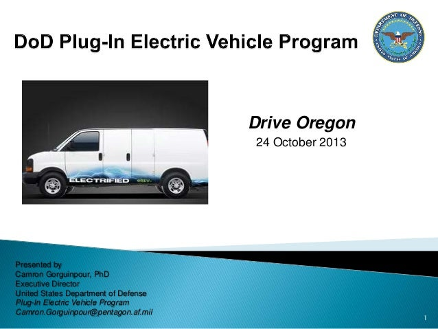 Drive Oregon 24 October 2013  Presented by Camron Gorguinpour, PhD Executive Director United States Department of Defense ...