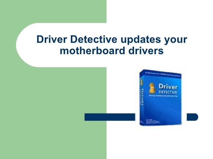 Driver detective updates your motherboard drivers