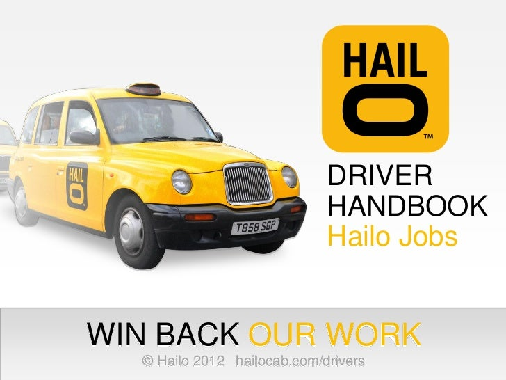 DRIVER                             HANDBOOK                             Hailo JobsWIN BACK OUR WORK  © Hailo 2012 hailocab...