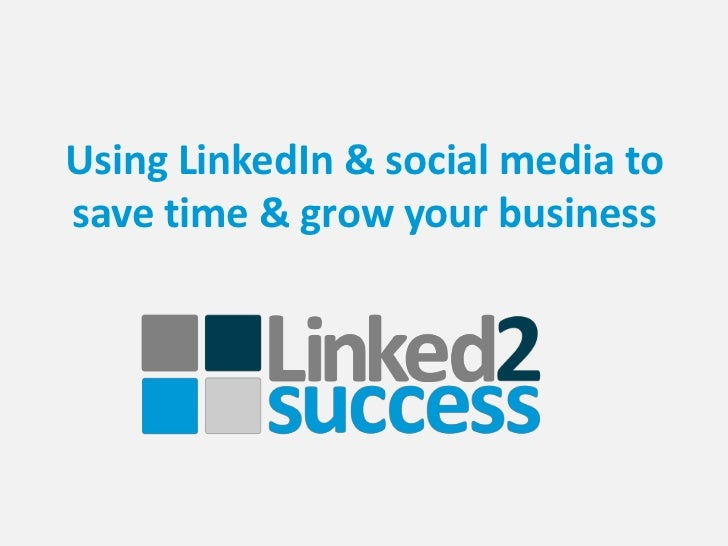 Using LinkedIn & social media to save time & grow your business<br />