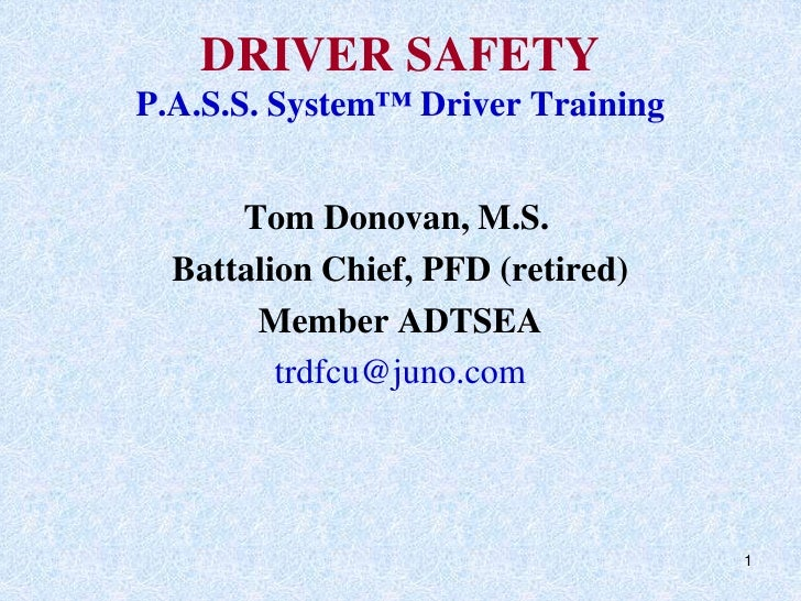 1<br />DRIVER SAFETYP.A.S.S. System™ Driver Training<br />    Tom Donovan, M.S. <br />Battalion Chief, PFD (retired)<br...