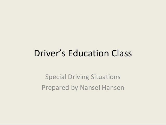 Driver's Education Class Special Driving Situations Prepared by Nansei Hansen