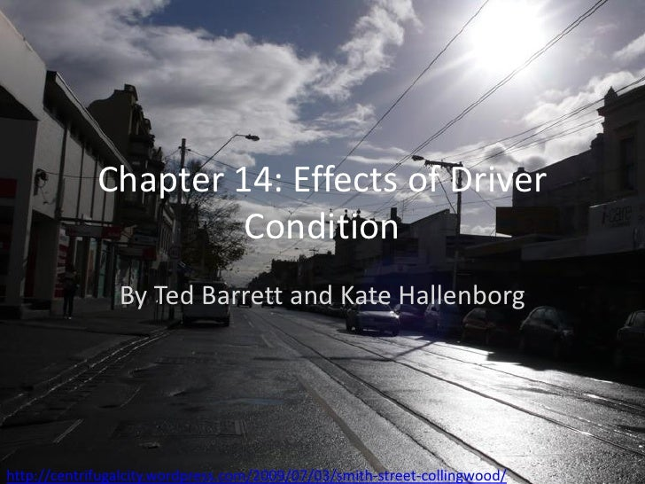 Chapter 14: Effects of Driver                       Condition                 By Ted Barrett and Kate Hallenborg     http:...