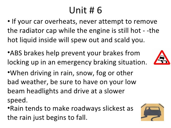 Unit # 6 • If your car overheats, never attempt to remove the radiator cap while the engine is still hot - -the hot liquid...