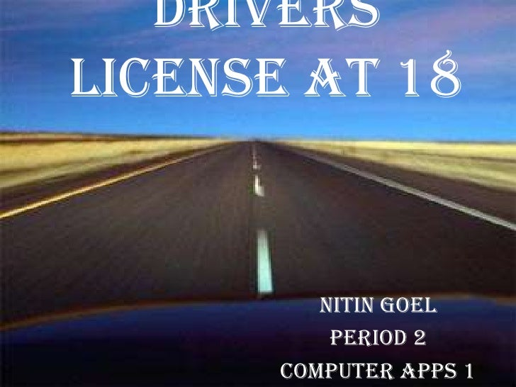 Drivers License at 18            Nitin Goel           Period 2       Computer Apps 1