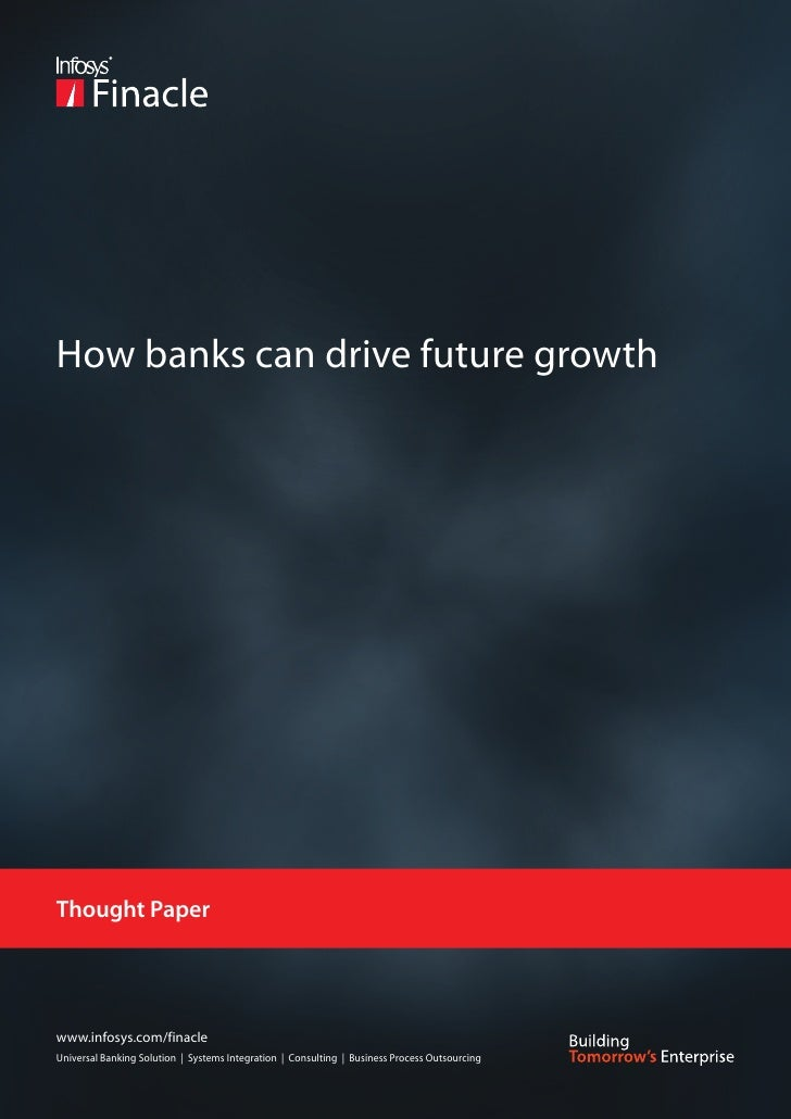 How banks can drive future growthThought Paperwww.infosys.com/finacleUniversal Banking Solution   Systems Integration   Co...
