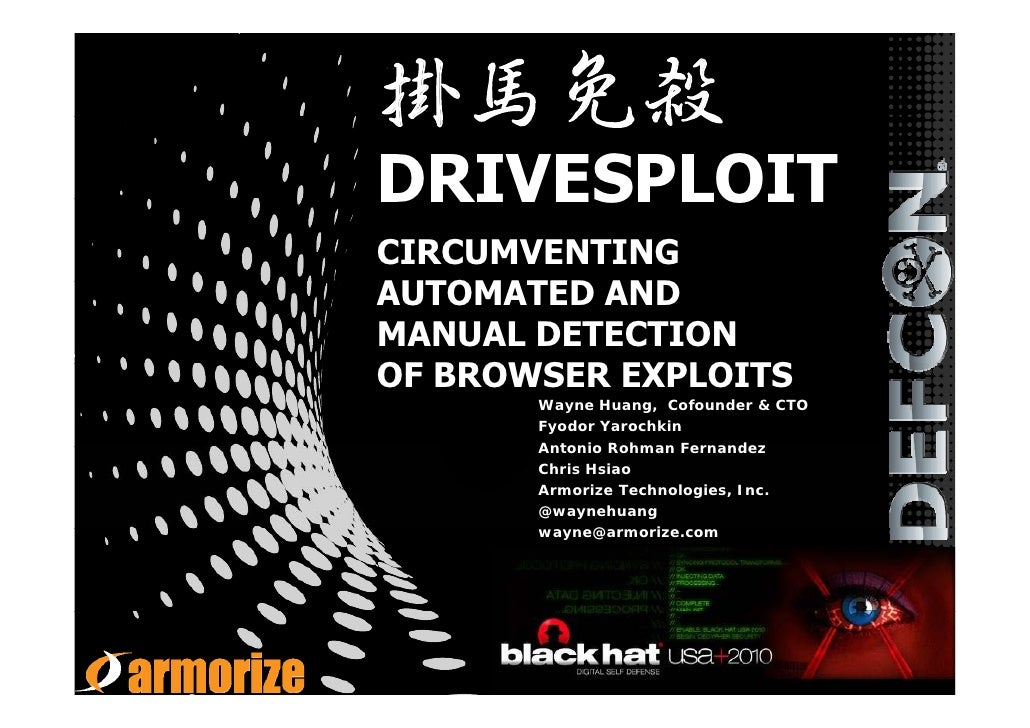 掛馬免殺 DRIVESPLOIT CIRCUMVENTING AUTOMATED AND MANUAL DETECTION OF BROWSER EXPLOITS        Wayne Huang, Cofounder & CTO     ...