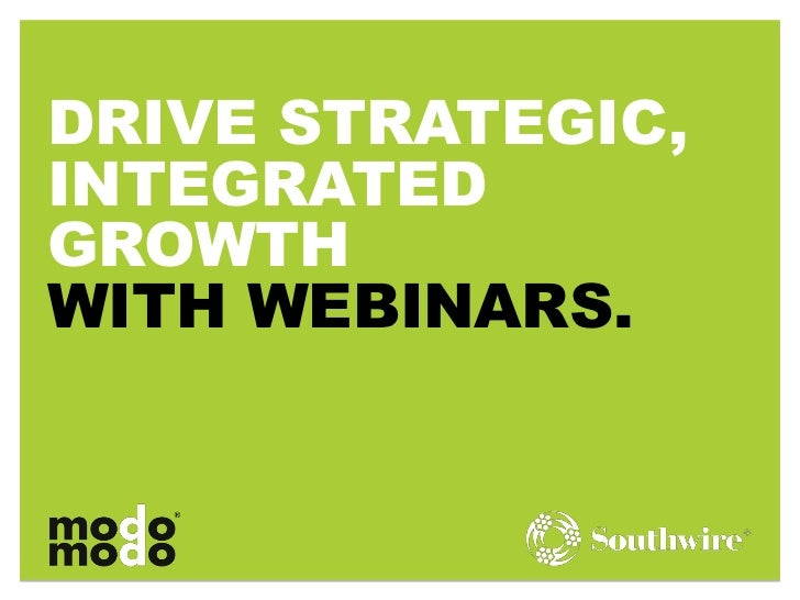 DRIVE STRATEGIC,INTEGRATEDGROWTHWITH WEBINARS.