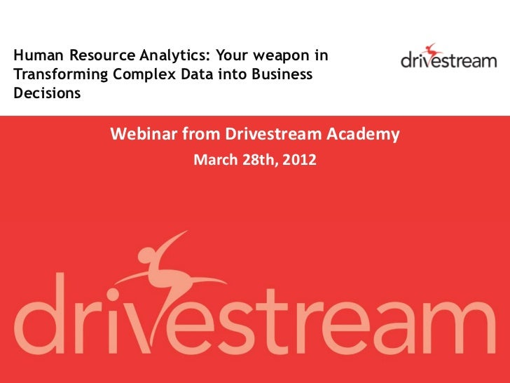 Human Resource Analytics: Your weapon inTransforming Complex Data into BusinessDecisions            Webinar from Drivestre...