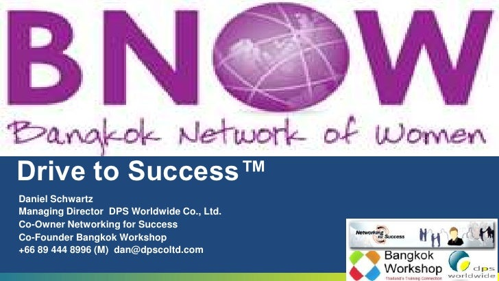 Drive to Success™<br />Daniel Schwartz<br />Managing Director  DPS Worldwide Co., Ltd.<br />Co-Owner Networking for Succes...