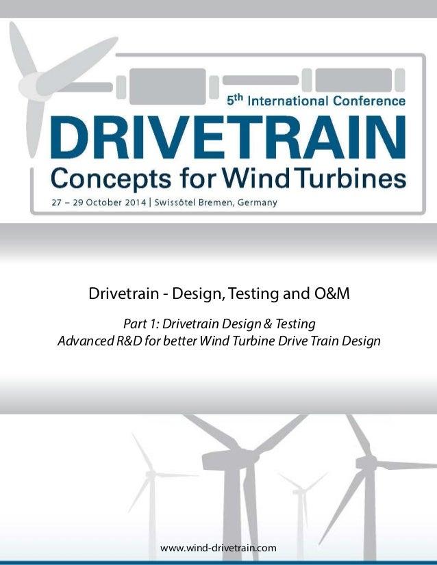 www.wind-drivetrain.com Drivetrain - Design, Testing and O&M Part 1: Drivetrain Design & Testing Advanced R&D for better W...