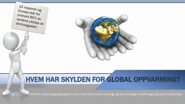 HVEM HAR SKYLDEN FOR GLOBAL OPPVARMING? http://environment.nationalgeographic.com/environment/energy/great-energy-challeng...