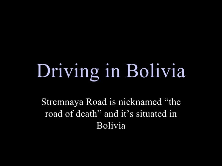 "Driving in Bolivia Stremnaya Road is nicknamed ""the road of death"" and it's situated in Bolivia"