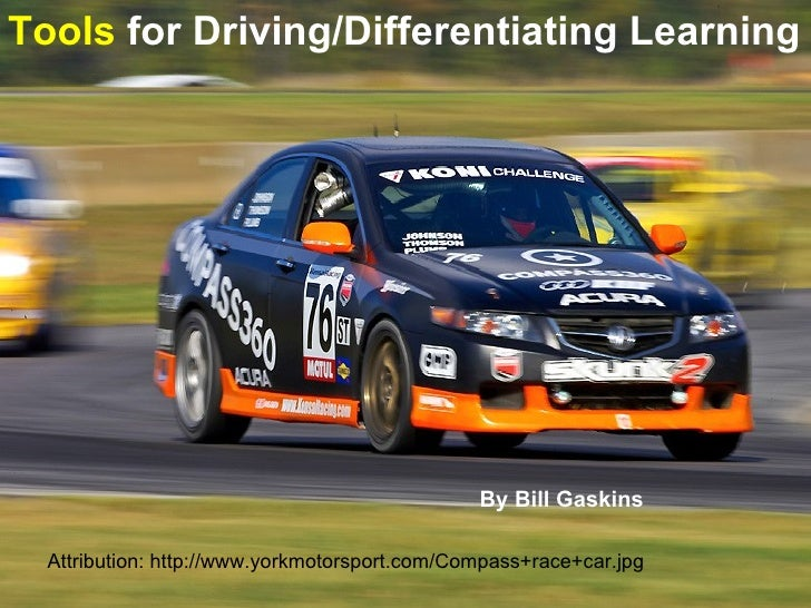 Attribution: http://www.yorkmotorsport.com/Compass+race+car.jpg Tools  for Driving/Differentiating Learning By Bill Gaskins