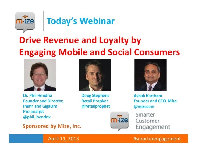 Today's WebinarDrive Revenue and Loyalty byEngaging Mobile and Social ConsumersDr. Phil Hendrix             Doug Stephens ...