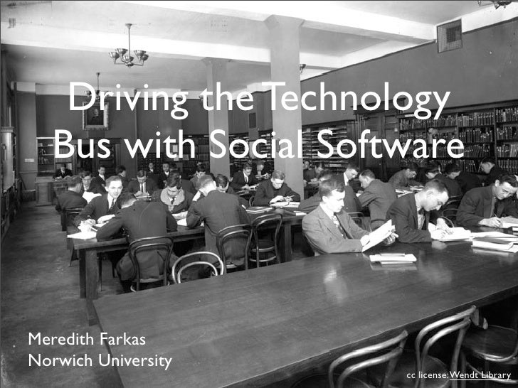 Driving the Technology    Bus with Social Software    Meredith Farkas Norwich University                        cc license...