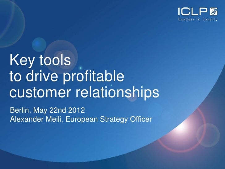Key toolsto drive profitablecustomer relationshipsBerlin, May 22nd 2012Alexander Meili, European Strategy Officer