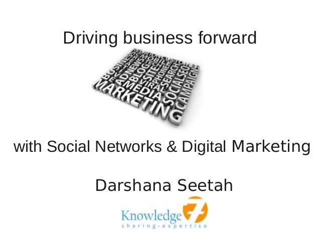 Driving business forwardwith Social Networks & Digital Marketing          Darshana Seetah