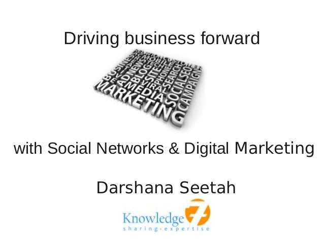 Driving business forward with social networks & digital marketing