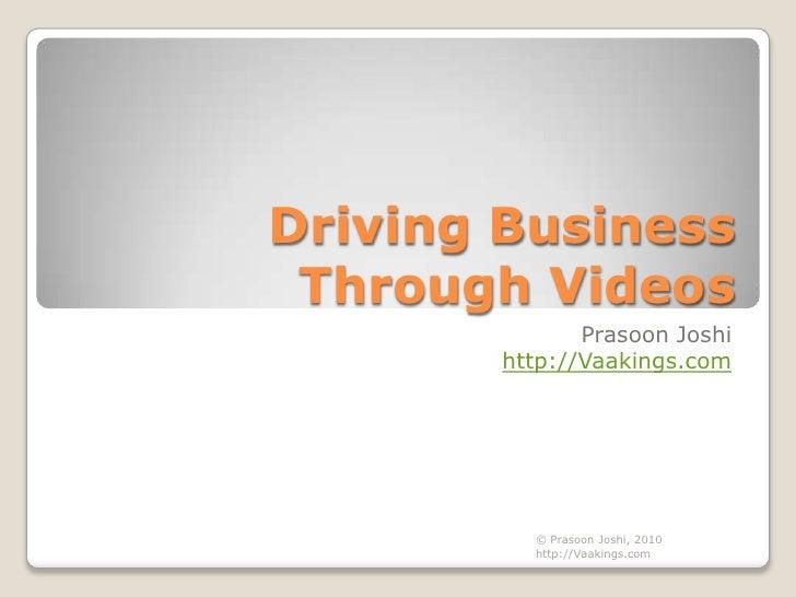 Driving Business Through Videos<br />Prasoon Joshi<br />http://Vaakings.com<br />© Prasoon Joshi, 2010 http://Vaakings.com...